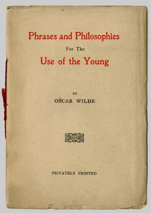 PHRASES AND PHILOSOPHIES FOR THE USE OF THE YOUNG. Oscar Wilde