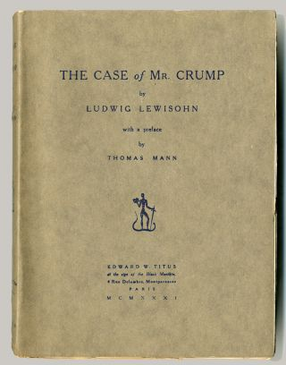 THE CASE OF MR. CRUMP ... WITH A PREFACE BY THOMAS MANN. Ludwig Lewisohn, Thomas Mann, preface