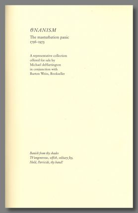 ONANISM THE MASTURBATION PANIC 1756-1973 A REPRESENTATIVE COLLECTION. Michael deHartington,...