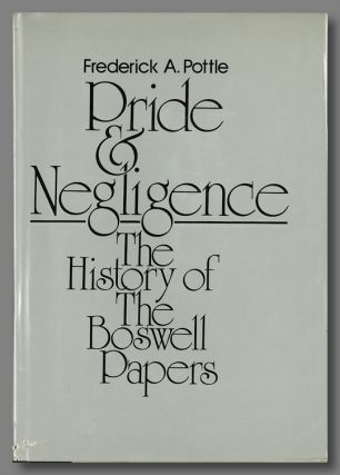 PRIDE AND NEGLIGENCE THE HISTORY OF THE BOSWELL PAPERS. Boswell Papers, Frederick A. Pottle