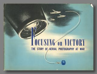 FOCUSING ON VICTORY THE STORY OF AERIAL PHOTOGRAPHY AT WAR [wrapper title]. Fairchild Camera,...
