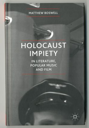 HOLOCAUST IMPIETY IN LITERATURE, POPULAR MUSIC AND FILM. Matthew Boswell