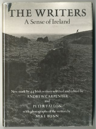 THE WRITERS A SENSE OF IRELAND. Anthology - Ireland, Andrew Carpenter, Peter Fallon, eds