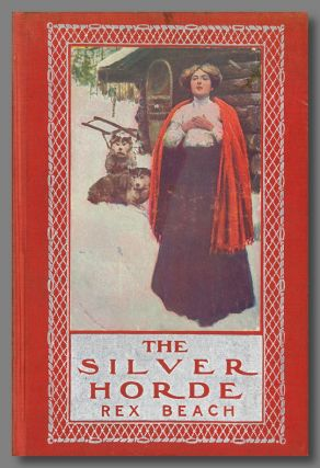 THE SILVER HORDE A NOVEL. Rex Beach