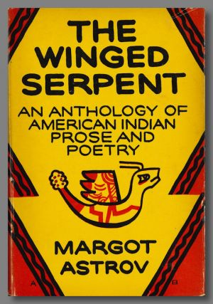 THE WINGED SERPENT AN ANTHOLOGY OF AMERICAN INDIAN PROSE AND POETRY. Margot Astrov, ed