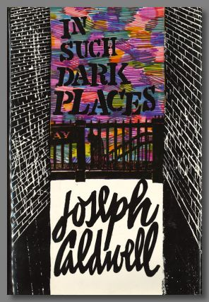 IN SUCH DARK PLACES. Joseph Caldwell