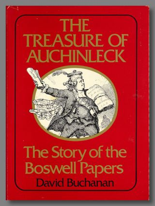 THE TREASURE OF AUCHINLECK THE STORY OF THE BOSWELL PAPERS. James Boswell, David Buchanan