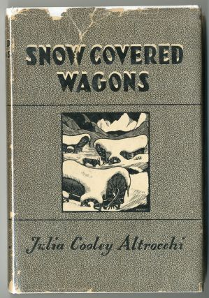 SNOW COVERED WAGONS A PIONEER EPIC THE DONNER PARTY EXPEDITION 1846-1847. Julia Cooley Altrocchi