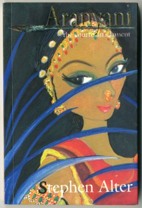 ARANYANI THE COURTESAN'S LAMENT A ROMANCE OF ANCIENT INDIA. Stephen Alter