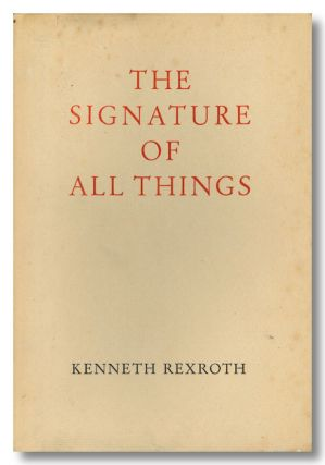 THE SIGNATURE OF ALL THINGS POEMS, SONGS, ELEGIES, TRANSLATIONS AND EPIGRAMS. Kenneth Rexroth