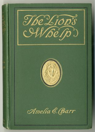 THE LION'S WHELP A STORY OF CROMWELL'S TIME. Amelia E. Barr
