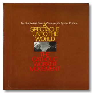 A SPECTACLE UNTO THE WORLD THE CATHOLIC WORKER MOVEMENT. Catholic Worker Movement, Robert Coles
