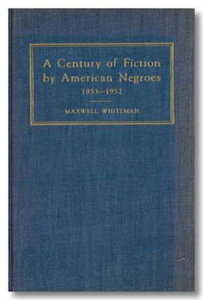 A CENTURY OF FICTION BY AMERICAN NEGROES 1853 - 1952 A DESCRIPTIVE BIBLIOGRAPHY. African American Fiction, Maxwell Whiteman.