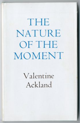 THE NATURE OF THE MOMENT. Valentine Ackland