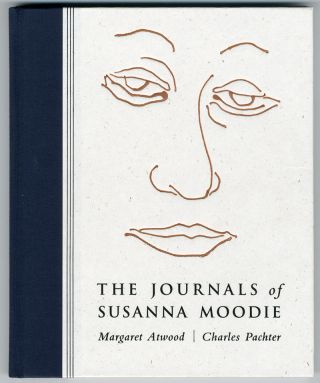 THE JOURNALS OF SUSANNA MOODIE. Margaret Atwood, Charles Pachter