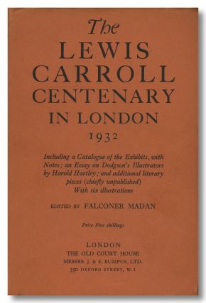 THE LEWIS CARROLL CENTENARY IN LONDON 1932. INCLUDING A CATALOGUE OF THE EXHIBITION, WITH NOTES;...