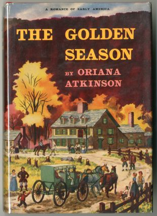 THE GOLDEN SEASON A ROMANCE OF EARLY AMERICA. Oriana Atkinson, Mrs. Brooks