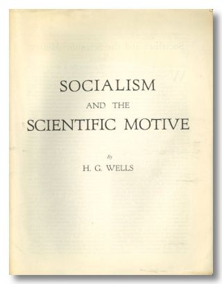 SOCIALISM AND THE SCIENTIFIC MOTIVE. H. G. Wells