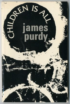 CHILDREN IS ALL. James Purdy