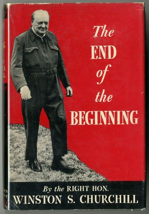 THE END OF THE BEGINNING WAR SPEECHES. Winston S. Churchill