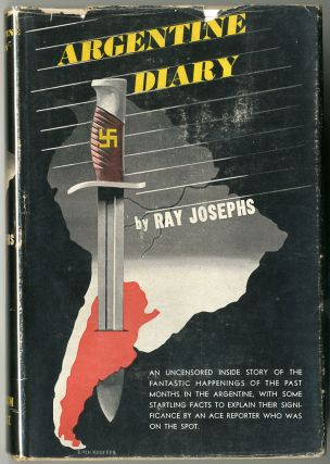 ARGENTINE DIARY THE INSIDE STORY OF THE COMING OF FASCISM. Ray Josephs
