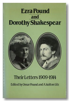 EZRA POUND AND DOROTHY SHAKESPEAR THEIR LETTERS: 1909-1914. Ezra Pound, Dorothy Shakespear