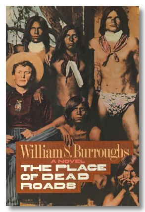 THE PLACE OF DEAD ROADS. William S. Burroughs