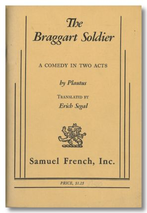 THE BRAGGART SOLDIER A COMEDY IN TWO ACTS. Erich Segal, and Plautus, trans