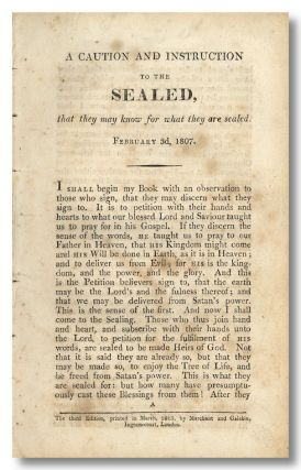 A CAUTION AND INSTRUCTION TO THE SEALED, THAT THEY MAY KNOW FOR WHAT THEY ARE SEALED. FEBRUARY 3D, 1807 [caption title]. Joanna Southcott.