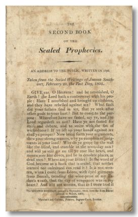 THE SECOND BOOK OF THE SEALED PROPHECIES. AN ADDRESS TO THE PUBLIC, WRITTEN IN 1796. TAKEN FROM THE SEALED WRITINGS OF ... FEBRUARY 20, THE FAST DAY, 1805 [caption title]. Joanna Southcott.