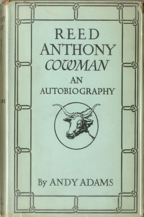 REED ANTHONY, COWMAN AN AUTOBIOGRAPHY. Andy Adams