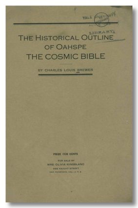 THE HISTORICAL OUTLINE OF OAHSPE THE COSMIC BIBLE. Charles Louis Brewer