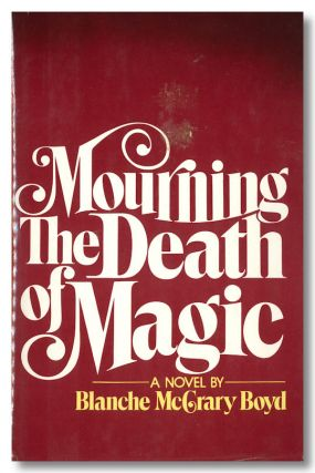 MOURNING THE DEATH OF MAGIC. Blanche McCrary Boyd