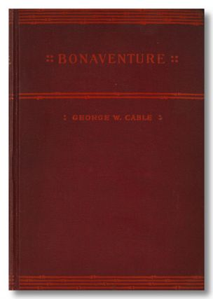BONAVENTURE A PROSE PASTORAL OF ACADIAN LOUISIANA. George W. Cable.