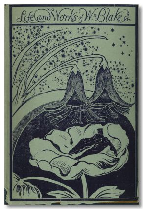 THE LIFE OF WILLIAM BLAKE WITH SELECTIONS FROM HIS POEMS AND OTHER WRITINGS. William Blake,...