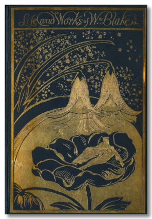 THE LIFE OF WILLIAM BLAKE WITH SELECTIONS FROM HIS POEMS AND OTHER WRITINGS.