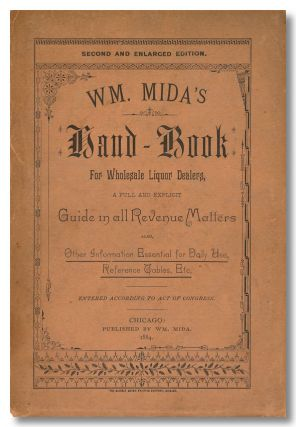 WM. MIDA'S HAND-BOOK FOR WHOLESALE LIQUOR DEALERS, A FULL AND EXPLICIT GUIDE IN ALL REVENUE...