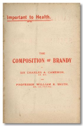 IMPORTANT TO HEALTH THE COMPOSITION OF BRANDY [wrapper title]. Sir Charles A. Cameron, William R....