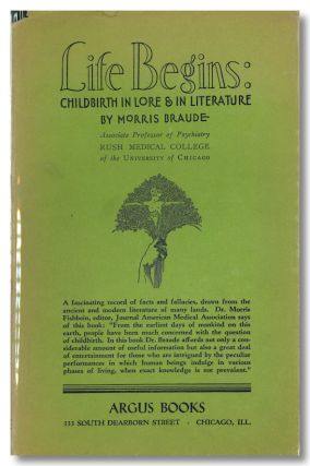 LIFE BEGINS: CHILDBIRTH IN LORE & IN LITERATURE. Morris Braude