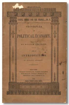 PRINCIPLES OF POLITICAL ECONOMY; OR, THE LAWS OF THE FORMATION OF NATIONAL WEALTH, DEVELOPED BY...