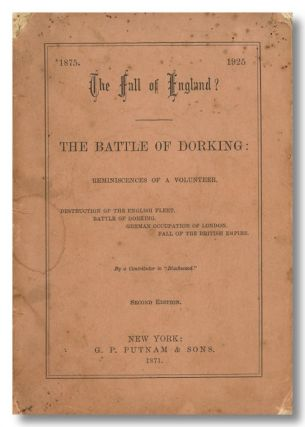THE FALL OF ENGLAND? THE BATTLE OF DORKING: REMINISCENCES OF A VOLUNTEER, BY A CONTRIBUTOR TO...
