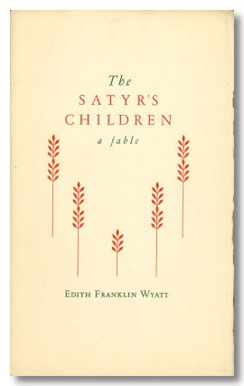 THE SATYR'S CHILDREN A FABLE. Argus Imprint, Edith Franklin Wyatt