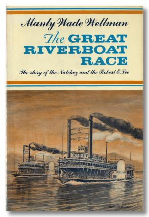 THE GREAT RIVERBOAT A TALE OF THE NATCHEZ AND THE ROBERT E. LEE