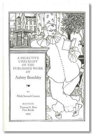 A SELECTIVE CHECKLIST OF THE PUBLISHED WORK OF AUBREY BEARDSLEY. Aubrey Beardsley, Mark Samuels...