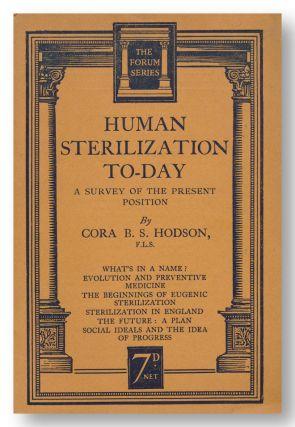 HUMAN STERILIZATION TO-DAY A SURVEY OF THE PRESENT POSITION. Eugenics, Cora B. S. Hodson