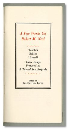 A FEW WORDS ON ROBERT M. NEAL TEACHER EDITOR HIMSELF THREE ESSAYS PREPARED AS A TABARD INN...
