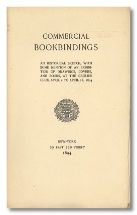 COMMERCIAL BOOKBINDINGS AN HISTORICAL SKETCH, WITH SOME MENTION OF AN EXHIBITION OF DRAWINGS,...