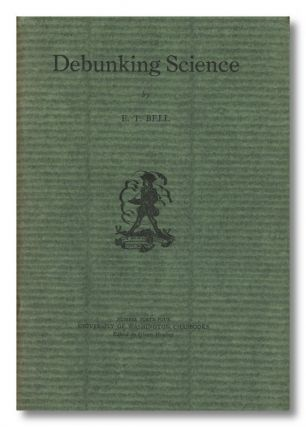 "DEBUNKING SCIENCE. . Bell, a k. a. ""John Taine"", ric, emple"