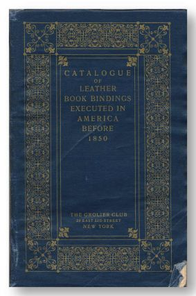 CATALOGUE OF ORNAMENTAL LEATHER BOOKBINDINGS EXECUTED IN AMERICA PRIOR TO 1850. Bindings - Early...