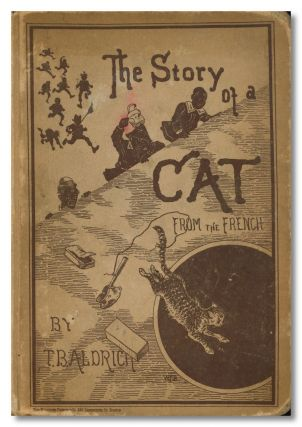 THE STORY OF A CAT. TRANSLATED FROM THE FRENCH OF EMILE DE LA BÉDOLLIERRE. Thomas B. Aldrich, trans